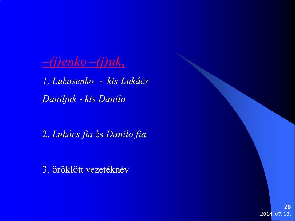 2014. 07. 13. 28 –(j)enko –(j)uk, 1. Lukasenko - kis Lukács Daniljuk - kis Danilo 2. Lukács fia és Danilo fia 3. öröklött vezetéknév