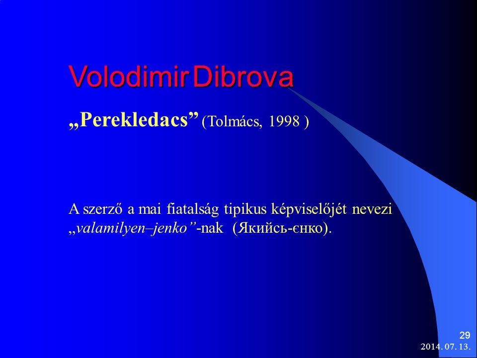 """2014. 07. 13. 29 VolodimirDibrova Volodimir Dibrova """"Perekledacs"""" (Tolmács, 1998 ) A szerző a mai fiatalság tipikus képviselőjét nevezi """"valamilyen–je"""