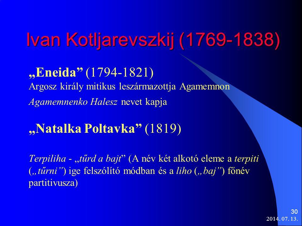 """2014. 07. 13. 30 Ivan Kotljarevszkij (1769-1838) """"Eneida"""" (1794-1821) Argosz király mitikus leszármazottja Agamemnon Agamemnenko Halesz nevet kapja """"N"""
