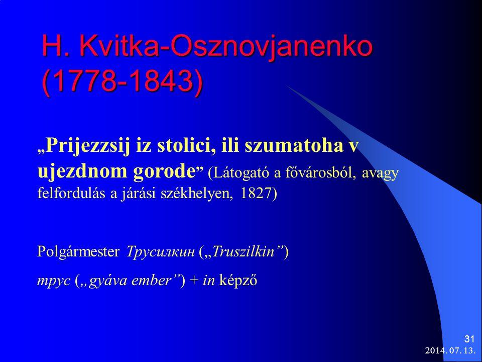 """2014. 07. 13. 31 H. Kvitka-Osznovjanenko (1778-1843) """" Prijezzsij iz stolici, ili szumatoha v ujezdnom gorode """" (Látogató a fővárosból, avagy felfordu"""