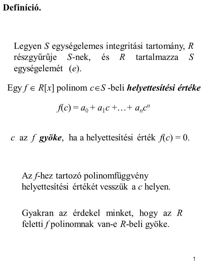 2 Tétel (gyöktényező leválasztása) Legyen R egységelemes integritási tartomány, f  R[x]*, és c  R az f gyöke.
