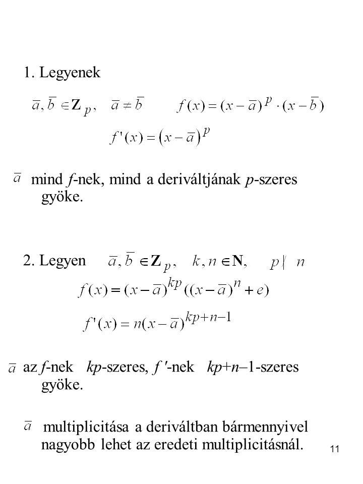 11 1. Legyenek mind f-nek, mind a deriváltjának p-szeres gyöke. 2. Legyen az f-nek kp-szeres, f '-nek kp+n–1-szeres gyöke. multiplicitása a deriváltba