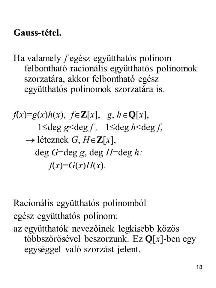 18 Gauss-tétel. Ha valamely f egész együtthatós polinom felbontható racionális együtthatós polinomok szorzatára, akkor felbontható egész együtthatós p