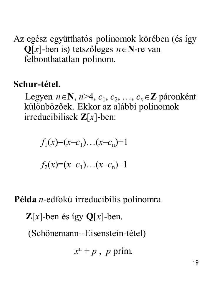 19 Az egész együtthatós polinomok körében (és így Q[x]-ben is) tetszőleges n  N-re van felbonthatatlan polinom. Schur-tétel. Legyen n  N, n>4, c 1,