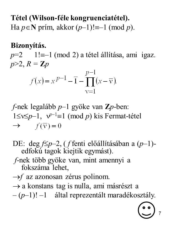 7 Tétel (Wilson-féle kongruenciatétel). Ha p  N prím, akkor (p–1)!  –1 (mod p). Bizonyítás. p=2 1!  –1 (mod 2) a tétel állítása, ami igaz. p>2, R =