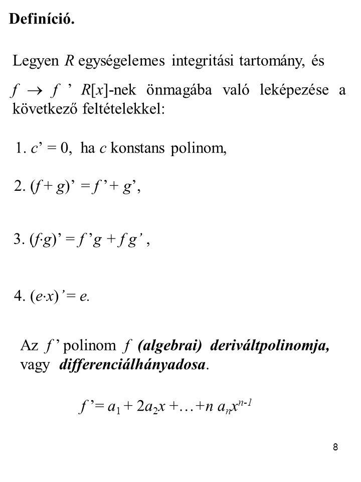 8 Definíció. Legyen R egységelemes integritási tartomány, és f  f ' R[x]-nek önmagába való leképezése a következő feltételekkel: 1. c' = 0, ha c kons