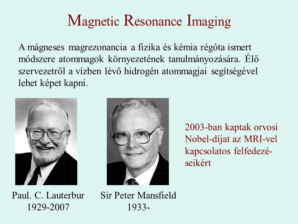 M agnetic R esonance I maging Paul. C. Lauterbur 1929-2007 A mágneses magrezonancia a fizika és kémia régóta ismert módszere atommagok környezetének t