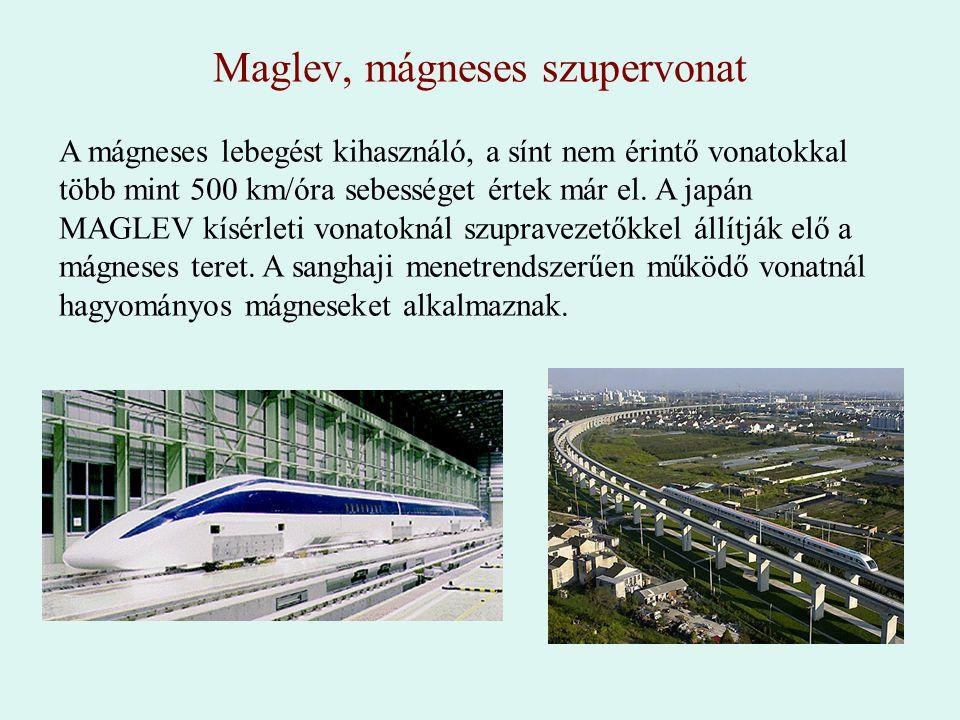 Maglev, mágneses szupervonat A mágneses lebegést kihasználó, a sínt nem érintő vonatokkal több mint 500 km/óra sebességet értek már el. A japán MAGLEV