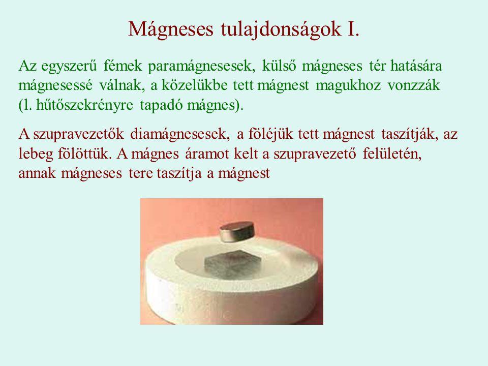 Mágneses tulajdonságok I. Az egyszerű fémek paramágnesesek, külső mágneses tér hatására mágnesessé válnak, a közelükbe tett mágnest magukhoz vonzzák (