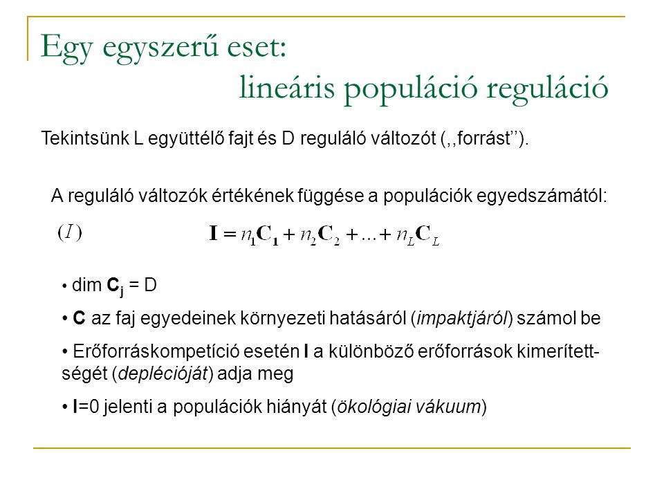 Egy egyszerű eset: lineáris populáció reguláció A reguláló változók értékének függése a populációk egyedszámától: Tekintsünk L együttélő fajt és D reg