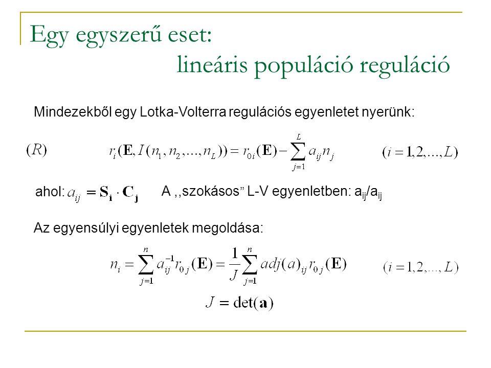 Egy egyszerű eset: lineáris populáció reguláció Mindezekből egy Lotka-Volterra regulációs egyenletet nyerünk: ahol: A,,szokásos '' L-V egyenletben: a