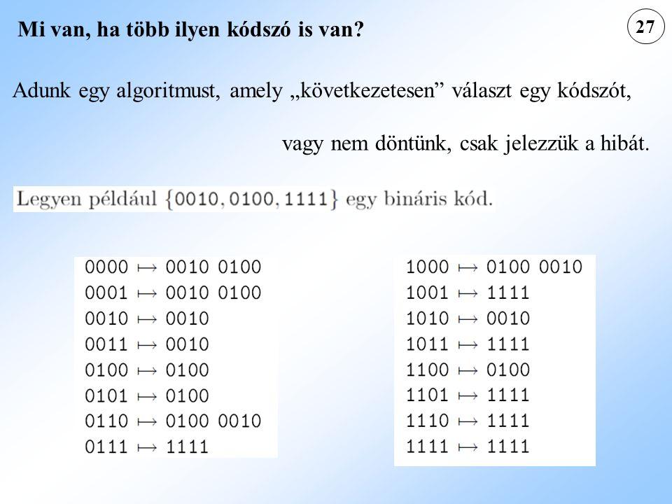 """27 Mi van, ha több ilyen kódszó is van? Adunk egy algoritmust, amely """"következetesen"""" választ egy kódszót, vagy nem döntünk, csak jelezzük a hibát."""