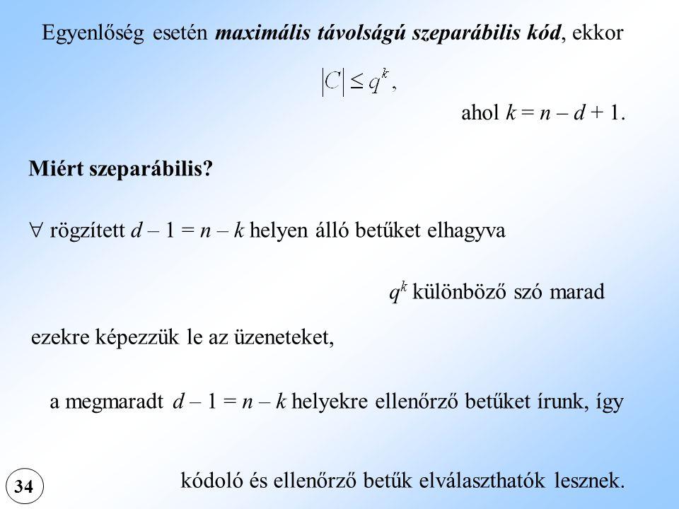 34 ahol k = n – d + 1. Miért szeparábilis? ezekre képezzük le az üzeneteket, Egyenlőség esetén maximális távolságú szeparábilis kód, ekkor  rögzített