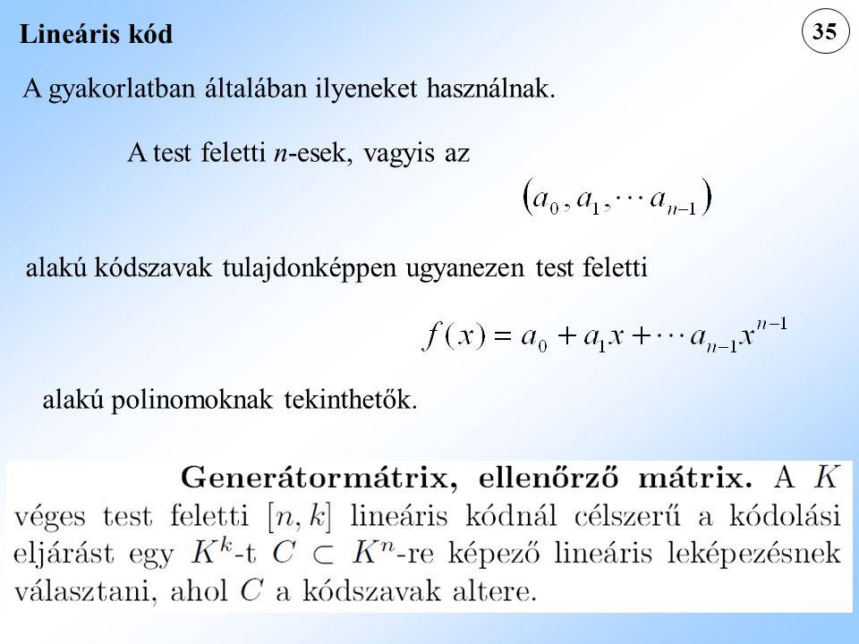 35 Lineáris kód A gyakorlatban általában ilyeneket használnak. A test feletti n-esek, vagyis az alakú kódszavak tulajdonképpen ugyanezen test feletti