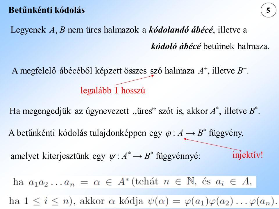 5 Betűnkénti kódolás Legyenek A, B nem üres halmazok a kódolandó ábécé, illetve a kódoló ábécé betűinek halmaza. A megfelelő ábécéből képzett összes s