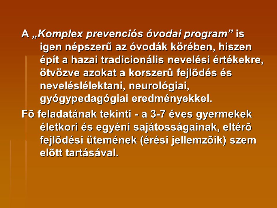 """A """"Komplex prevenciós óvodai program"""" is igen népszerű az óvodák körében, hiszen épít a hazai tradicionális nevelési értékekre, ötvözve azokat a korsz"""