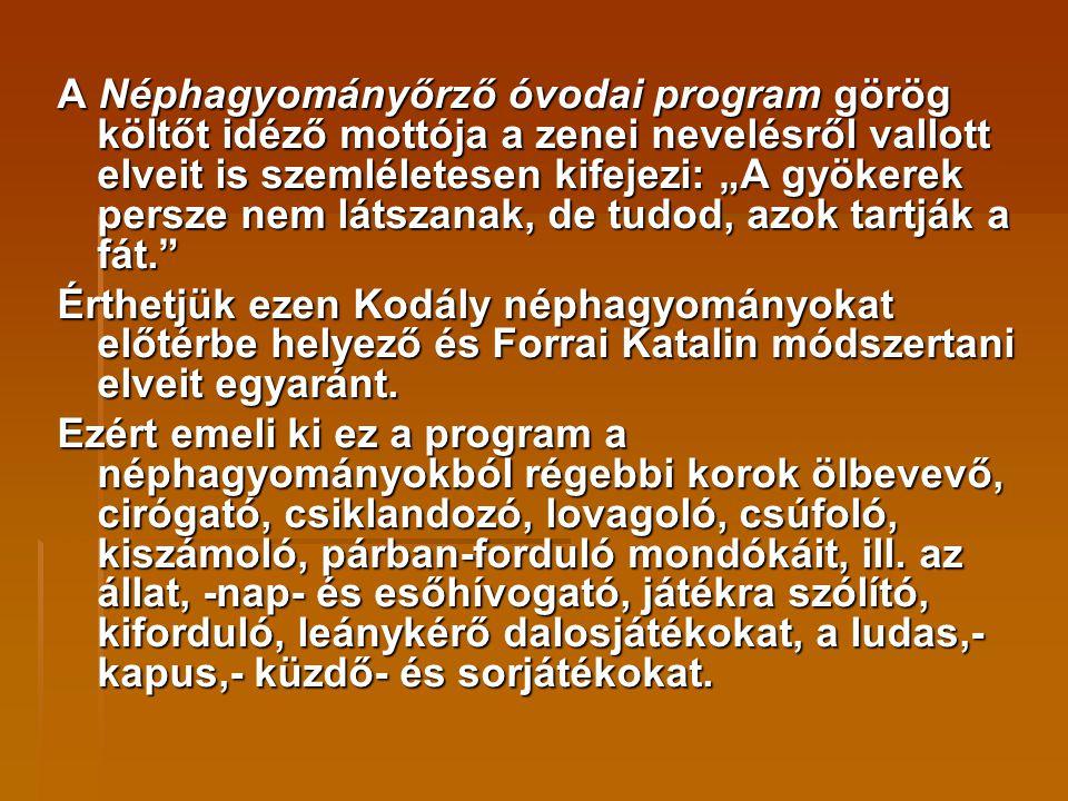 """A Néphagyományőrző óvodai program görög költőt idéző mottója a zenei nevelésről vallott elveit is szemléletesen kifejezi: """"A gyökerek persze nem látsz"""