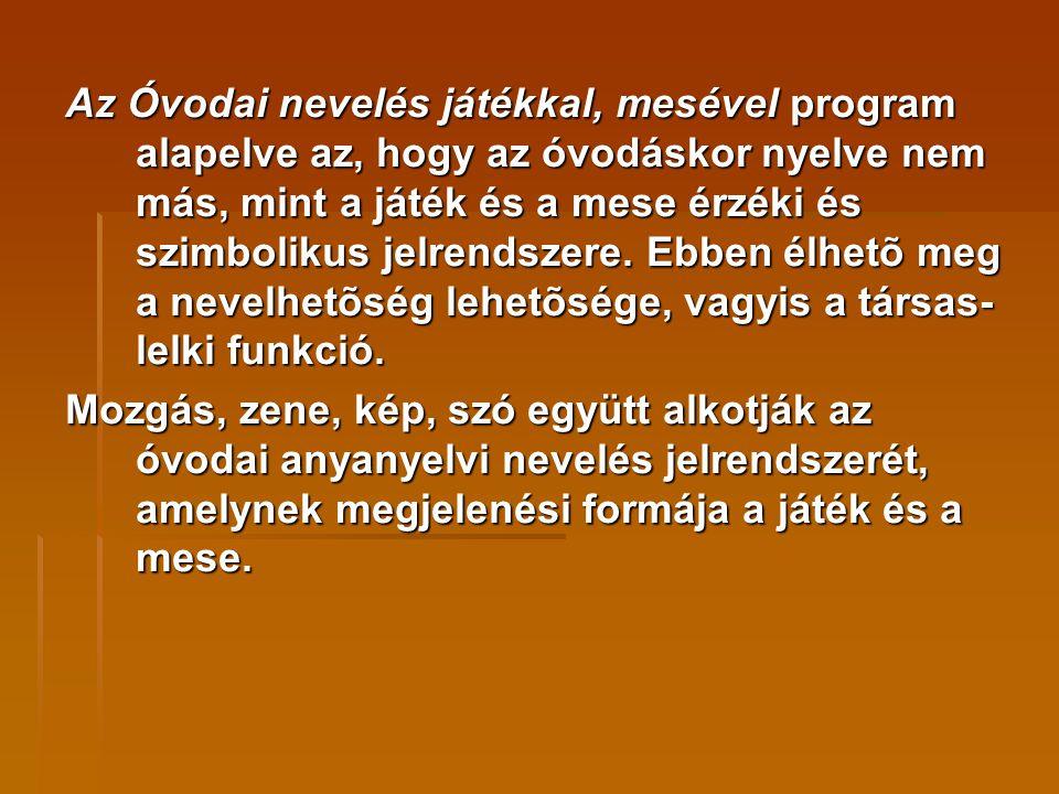 Az Óvodai nevelés játékkal, mesével program alapelve az, hogy az óvodáskor nyelve nem más, mint a játék és a mese érzéki és szimbolikus jelrendszere.