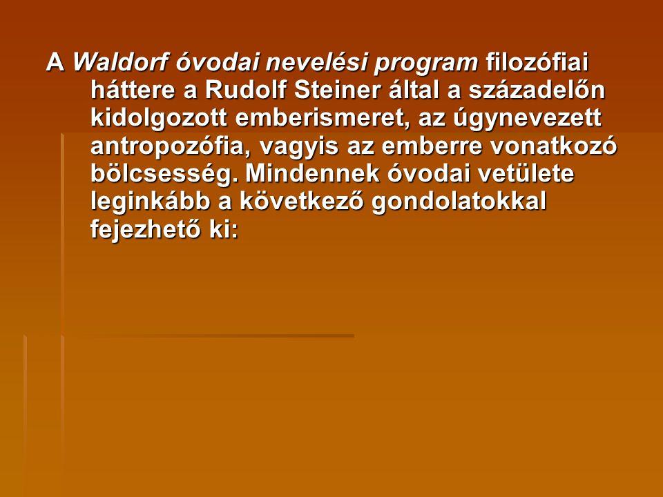 A Waldorf óvodai nevelési program filozófiai háttere a Rudolf Steiner által a századelőn kidolgozott emberismeret, az úgynevezett antropozófia, vagyis