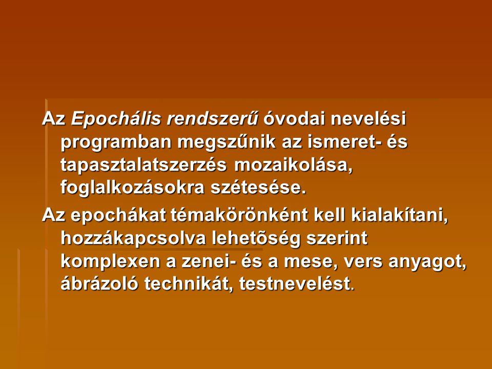 Az Epochális rendszerű óvodai nevelési programban megszűnik az ismeret- és tapasztalatszerzés mozaikolása, foglalkozásokra szétesése. Az epochákat tém