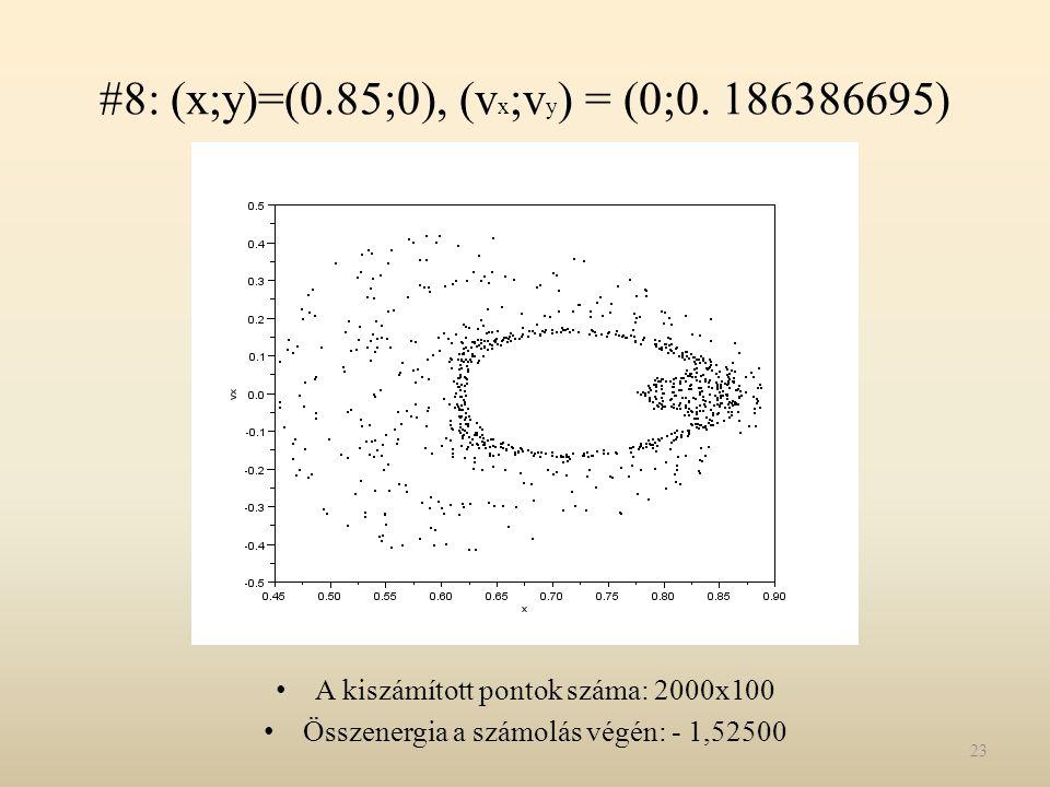 #8: (x;y)=(0.85;0), (v x ;v y ) = (0;0. 186386695) A kiszámított pontok száma: 2000x100 Összenergia a számolás végén: - 1,52500 23