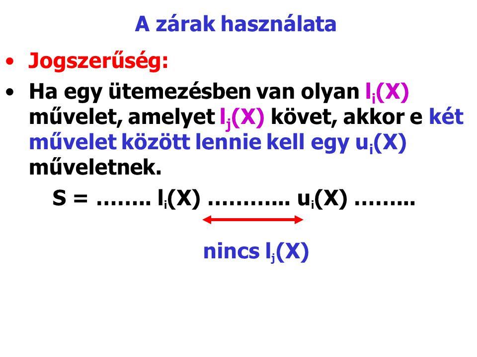 A zárak használata Jogszerűség: Ha egy ütemezésben van olyan l i (X) művelet, amelyet l j (X) követ, akkor e két művelet között lennie kell egy u i (X