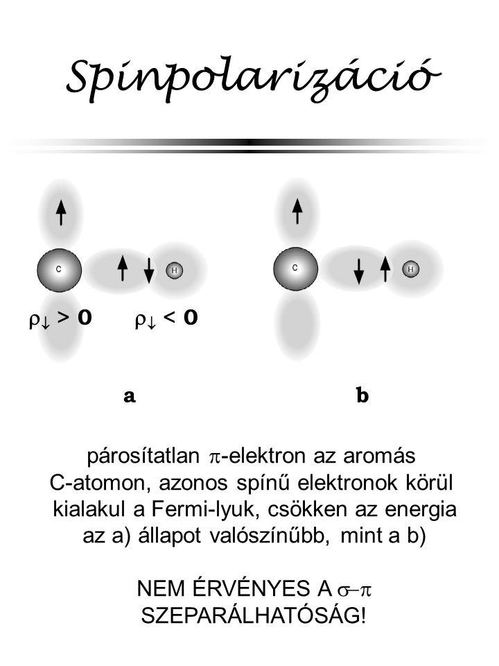 Spinpolarizáció   > 0   < 0 párosítatlan  -elektron az aromás C-atomon, azonos spínű elektronok körül kialakul a Fermi-lyuk, csökken az energia az a) állapot valószínűbb, mint a b) NEM ÉRVÉNYES A  SZEPARÁLHATÓSÁG.