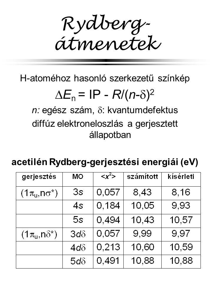 Rydberg- átmenetek H-atoméhoz hasonló szerkezetű színkép  E n = IP - R/(n-  ) 2 n: egész szám,  : kvantumdefektus diffúz elektroneloszlás a gerjesz
