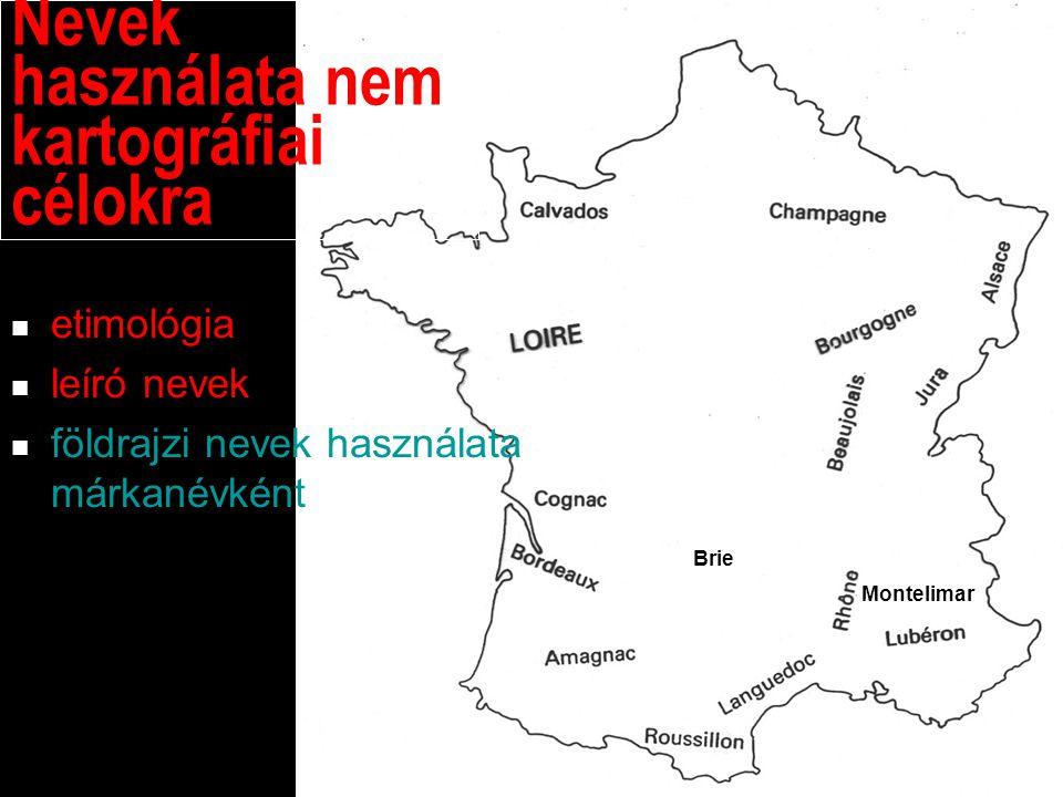 etimológia leíró nevek földrajzi nevek használata márkanévként Montelimar Nevek használata nem kartográfiai célokra Brie