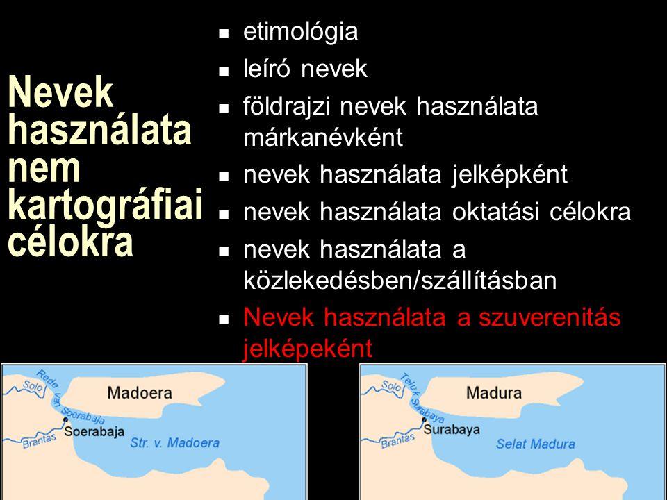 Nevek használata nem kartográfiai célokra etimológia leíró nevek földrajzi nevek használata márkanévként nevek használata jelképként nevek használata oktatási célokra nevek használata a közlekedésben/szállításban Nevek használata a szuverenitás jelképeként