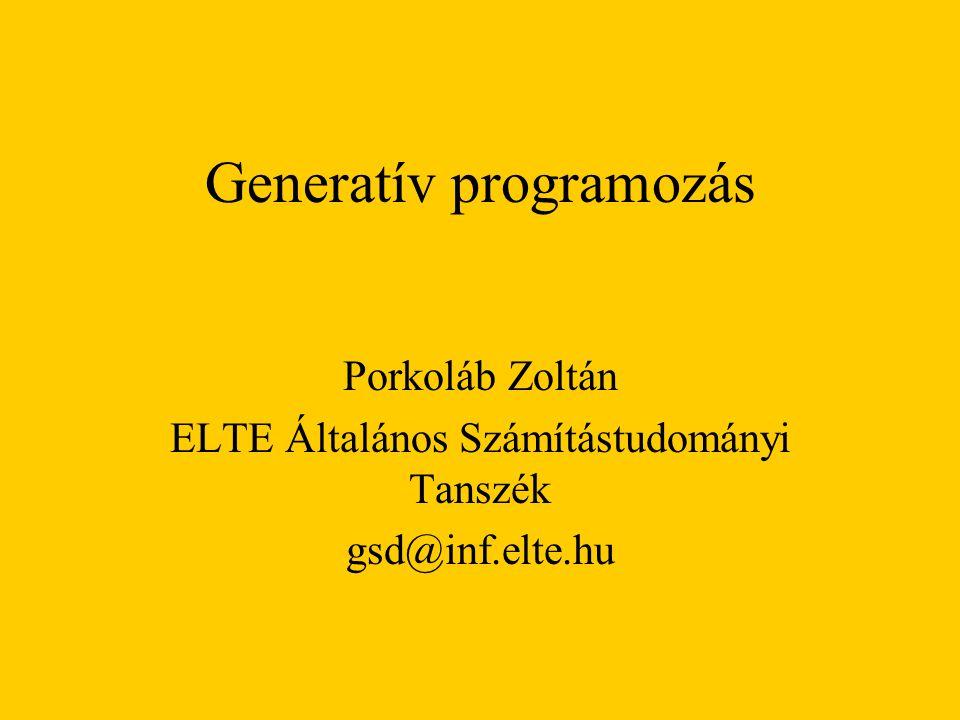 Generatív programozás Porkoláb Zoltán ELTE Általános Számítástudományi Tanszék gsd@inf.elte.hu