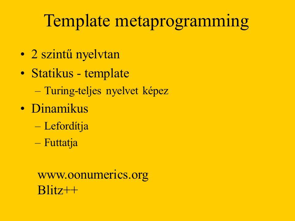 Template metaprogramming 2 szintű nyelvtan Statikus - template –Turing-teljes nyelvet képez Dinamikus –Lefordítja –Futtatja www.oonumerics.org Blitz++