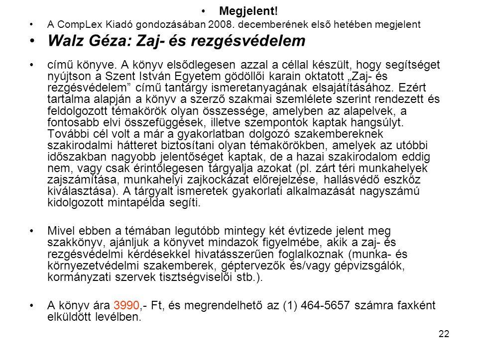 22 Megjelent! A CompLex Kiadó gondozásában 2008. decemberének első hetében megjelent Walz Géza: Zaj- és rezgésvédelem című könyve. A könyv elsődlegese