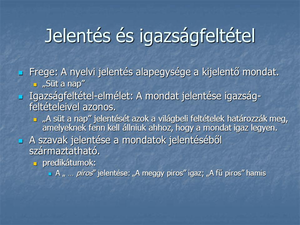 """Jelentés és igazságfeltétel Frege: A nyelvi jelentés alapegysége a kijelentő mondat. Frege: A nyelvi jelentés alapegysége a kijelentő mondat. """"Süt a n"""