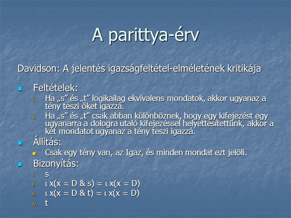 """A parittya-érv Davidson: A jelentés igazságfeltétel-elméletének kritikája Feltételek: Feltételek: 1. Ha """"s"""" és """"t"""" logikailag ekvivalens mondatok, akk"""