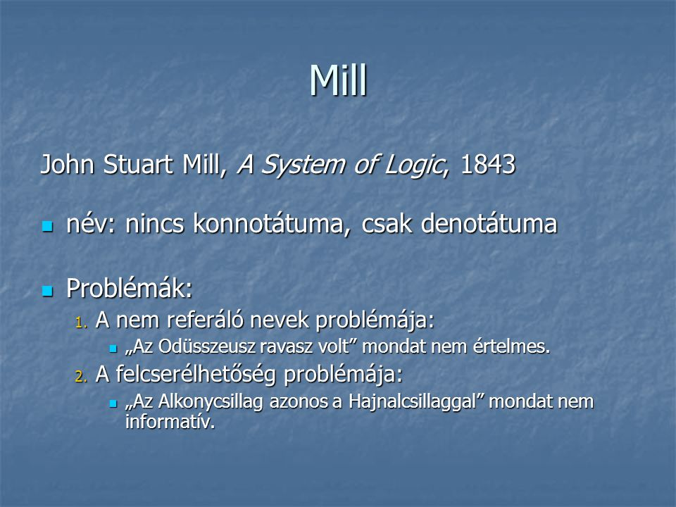 Mill John Stuart Mill, A System of Logic, 1843 név: nincs konnotátuma, csak denotátuma név: nincs konnotátuma, csak denotátuma Problémák: Problémák: 1