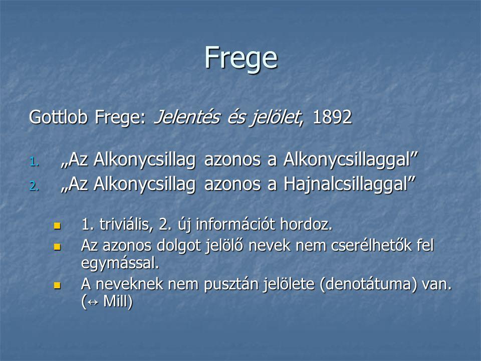 """Frege Gottlob Frege: Jelentés és jelölet, 1892 1. """"Az Alkonycsillag azonos a Alkonycsillaggal"""" 2. """"Az Alkonycsillag azonos a Hajnalcsillaggal"""" 1. triv"""