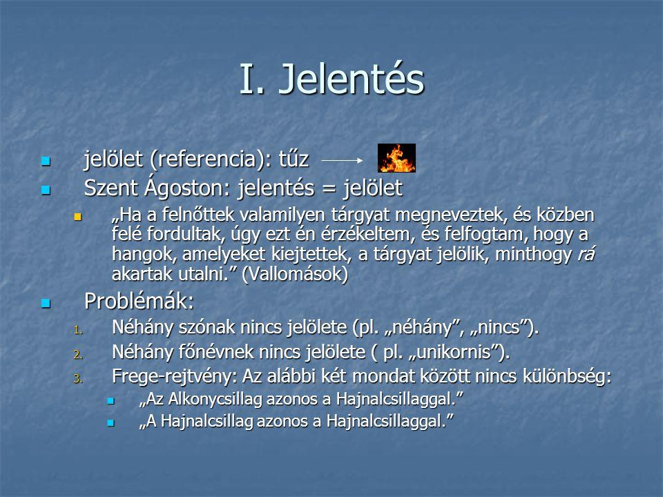 Jelentés és igazságfeltétel Frege: A nyelvi jelentés alapegysége a kijelentő mondat.