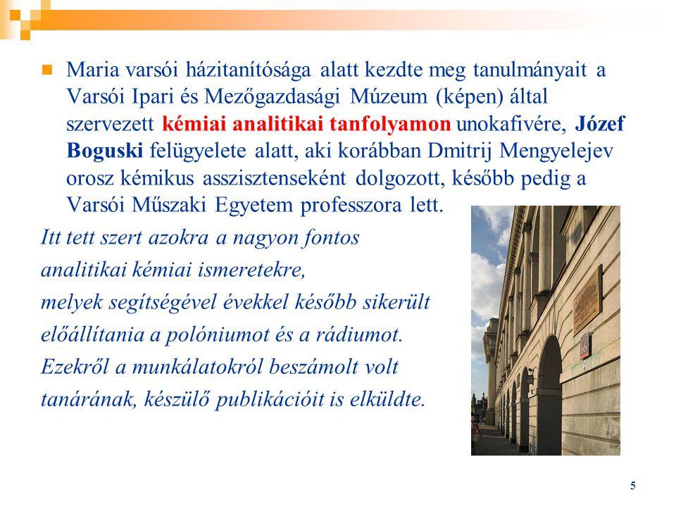 Maria varsói házitanítósága alatt kezdte meg tanulmányait a Varsói Ipari és Mezőgazdasági Múzeum (képen) által szervezett kémiai analitikai tanfolyamo