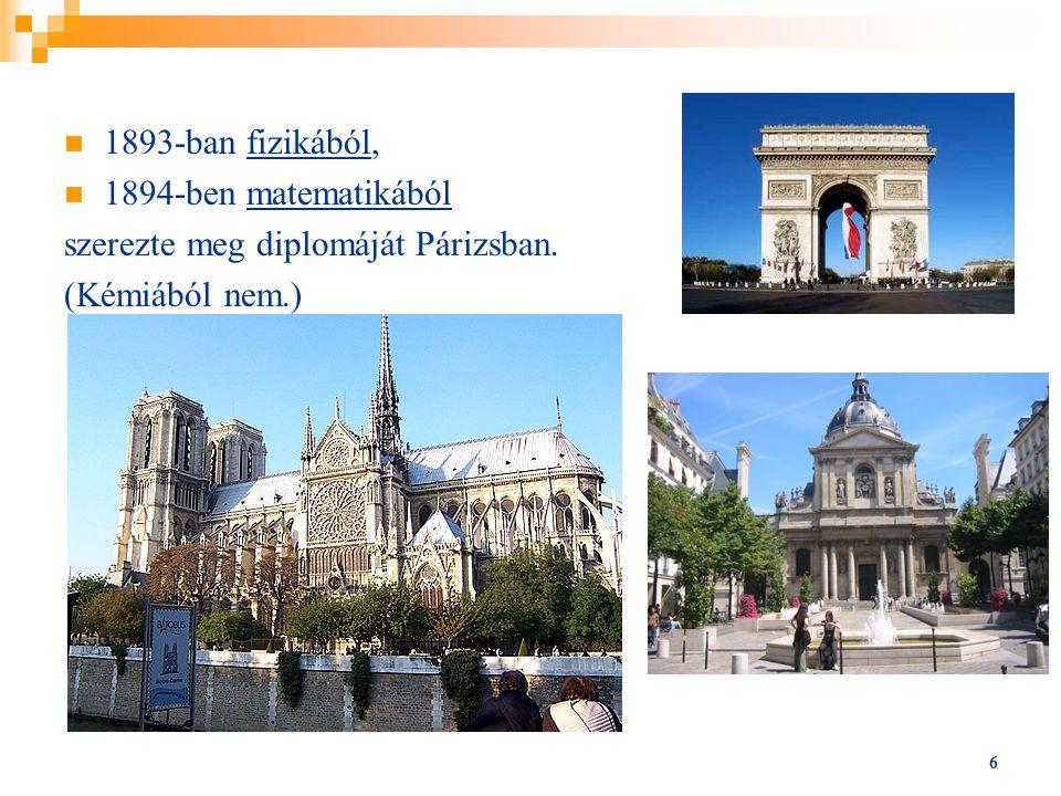1893-ban fizikából, 1894-ben matematikából szerezte meg diplomáját Párizsban. (Kémiából nem.) 6