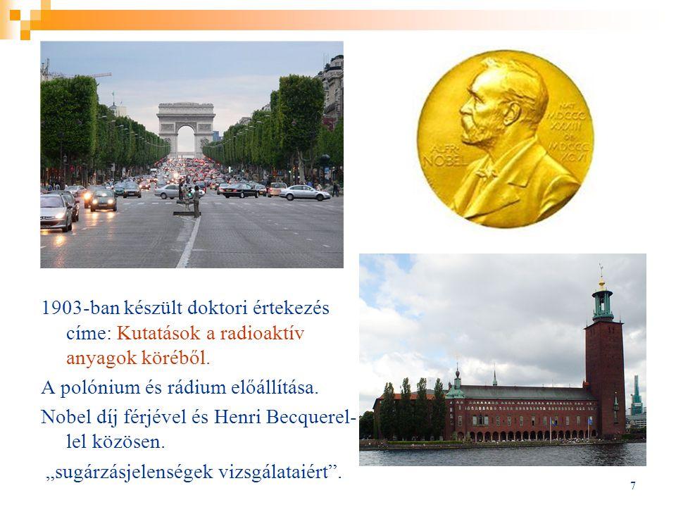 7 1903-ban készült doktori értekezés címe: Kutatások a radioaktív anyagok köréből. A polónium és rádium előállítása. Nobel díj férjével és Henri Becqu