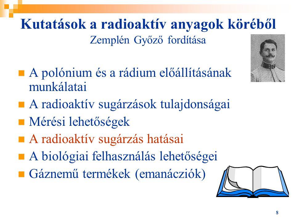 8 Kutatások a radioaktív anyagok köréből Zemplén Győző fordítása A polónium és a rádium előállításának munkálatai A radioaktív sugárzások tulajdonsága