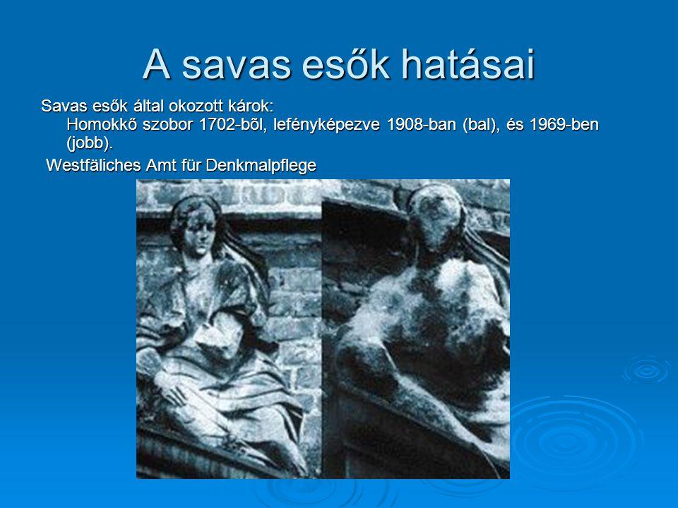 A savas esők hatásai Savas esők által okozott károk: Homokkő szobor 1702-bõl, lefényképezve 1908-ban (bal), és 1969-ben (jobb). Westfäliches Amt für D