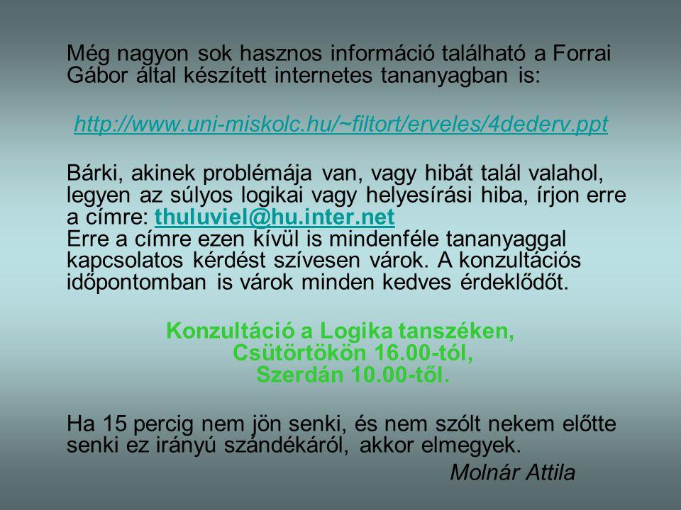 Még nagyon sok hasznos információ található a Forrai Gábor által készített internetes tananyagban is: http://www.uni-miskolc.hu/~filtort/erveles/4dede