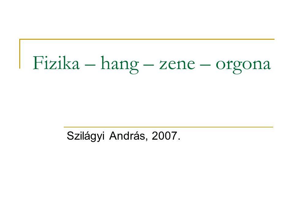 Fizika – hang – zene – orgona Szilágyi András, 2007.