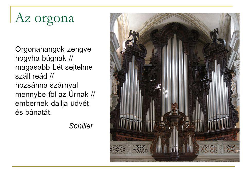 Az orgona Orgonahangok zengve hogyha búgnak // magasabb Lét sejtelme száll reád // hozsánna szárnyal mennybe föl az Úrnak // embernek dallja üdvét és