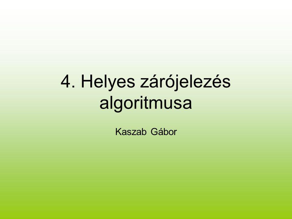 4. Helyes zárójelezés algoritmusa Kaszab Gábor