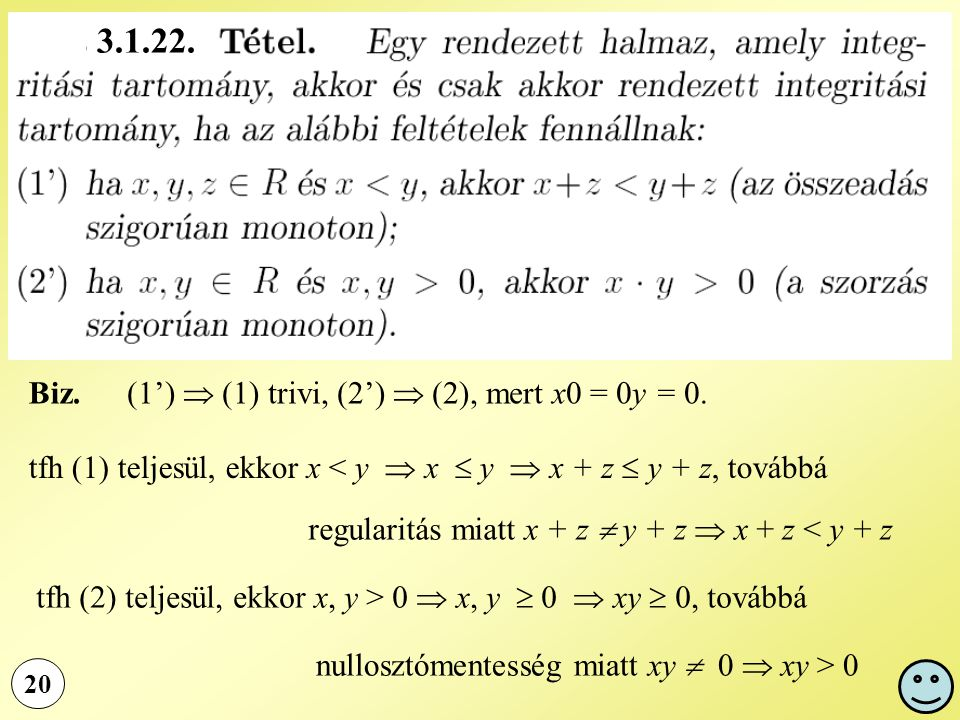 20 Biz. (1')  (1) trivi, (2')  (2), mert x0 = 0y = 0. tfh (1) teljesül, ekkor x < y  x  y  x + z  y + z, továbbá regularitás miatt x + z  y + z