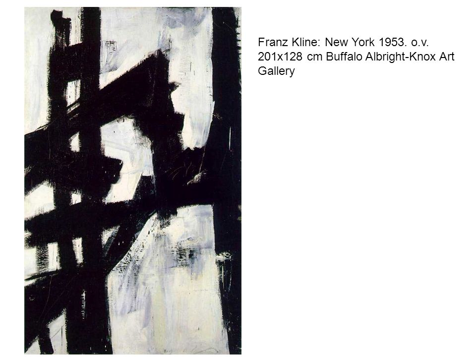 Franz Kline: New York 1953. o.v. 201x128 cm Buffalo Albright-Knox Art Gallery
