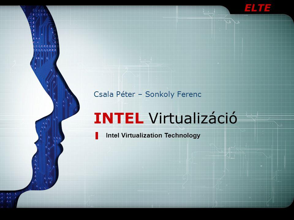 ELTE INTEL Virtualizáció Intel Virtualization Technology Csala Péter – Sonkoly Ferenc